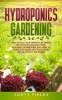 Hydroponics Gardening: How to Build Your Greenhouse Garden for Growing Organic Fruits, Vegetables, Mushrooms, and Herbs All Year Round. Learn Cover Image