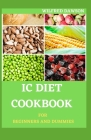 IC Diet Cookbook for Beginners and Dummies: The Perfect Guide for Healing Interstitial Cystitis. Including 30+ Easy And Delicious Recipes Cover Image
