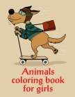 Animals Coloring Book For Girls: Coloring Book with Cute Animal for Toddlers, Kids, Children Cover Image