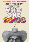 How to Write One Song: Loving the Things We Create and How They Love Us Back Cover Image