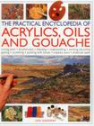 The Practical Encyclopedia of Acrylics, Oils and Gouache: Mixing Paint, Brush Strokes, Gouache, Masking Out, Glazing, Wet-Into-Wet, Drybrush Painting, Cover Image