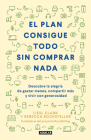 El Plan Consigue Todo Sin Comprar NADA / The Buy Nothing, Get Everything Plan: Discover the Joy of Spending Less, Sharing More, and Living Generously Cover Image