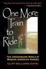 One More Train to Ride: The Underground World of Modern American Hoboes Cover Image