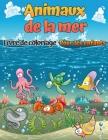 Livre de coloriage sur les animaux marins: Un livre de coloriage pour les enfants de tous âges avec d'étonnants animaux marins à colorier et à dessine Cover Image