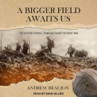 A Bigger Field Awaits Us Lib/E: The Scottish Football Team That Fought the Great War Cover Image