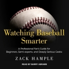 Watching Baseball Smarter: A Professional Fan's Guide for Beginners, Semi-Experts, and Deeply Serious Geeks Cover Image