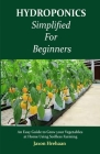 Hydroponics Simplified For Beginners: An Easy Guide to Grow your Vegetables at Home Using Soilless Farming Cover Image
