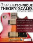The Complete Technique, Theory and Scales Compilation for Guitar Cover Image