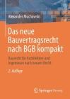 Das Neue Bauvertragsrecht Nach Bgb Kompakt: Baurecht Für Architekten Und Ingenieure Nach Neuem Recht Cover Image