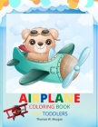 Airplane Coloring Book for Toddlers: - Amazing Airplanes Coloring and Activity Book for Toddlers with Ages 2-5 Beautiful Coloring Pages with a Variety Cover Image