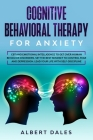 Cognitive Behavioral Therapy for Anxiety: CBT and Emotional Intelligence to get over Human Behavior Disorders. Set the Best Mindset to Control Fear an Cover Image