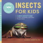 Insects for Kids: A Junior Scientist's Guide to Bees, Butterflies, and Other Flying Insects (Junior Scientists) Cover Image