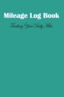 Mileage Log Book: Daily Tracking Your Simple Mileage Log Book, Odometer Notebook for Business or Personal Cover Image