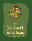 Hello! 365 Spinach Salad Recipes: Best Spinach Salad Cookbook Ever For Beginners [Book 1] Cover Image