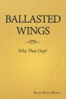 Ballasted Wings: Why That Day? Cover Image
