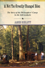 A Not Too Greatly Changed Eden: The Story of the Philosophers' Camp in the Adirondacks Cover Image