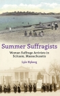 Summer Suffragists: Woman Suffrage Activists in Scituate, Massachusetts Cover Image