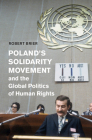 Poland's Solidarity Movement and the Global Politics of Human Rights (Human Rights in History) Cover Image