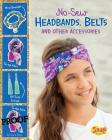 No-Sew Headbands, Belts, and Other Accessories Cover Image