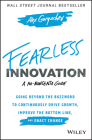 Fearless Innovation: Going Beyond the Buzzword to Continuously Drive Growth, Improve the Bottom Line, and Enact Change Cover Image