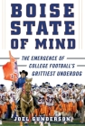Boise State of Mind: The Emergence of College Football's Grittiest Underdog Cover Image