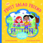 The Fruit Salad Friend: Recipe for A True Friend Cover Image