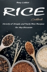 Rice Cookbook: Variety of Simple and Tasty Rice Recipes for Any Occasion Cover Image