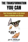 The Transformation You Can: Your Personal Guide to the Seven Rule to Wisdom and Change Cover Image
