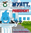 Wyatt, the Water Drop Runs for President Cover Image