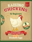 Raising Chickens For Beginners: How to Raise a Happy Backyard Flock in 5 Simple Steps Cover Image