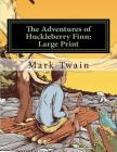 The Adventures of Huckleberry Finn: Large Print Cover Image