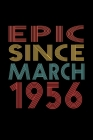 Epic Since March 1956: Birthday Gift for 64 Year Old Men and Women Cover Image