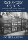 Exchanging Objects: Nineteenth-Century Museum Anthropology at the Smithsonian Institution (Museums and Collections #12) Cover Image