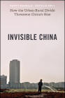 Invisible China: How the Urban-Rural Divide Threatens China's Rise Cover Image