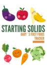 Baby's First Foods Tracker: Starting solids can be easy! Daily log book of baby`s foods - Sensitivities, intolerances, food allergy reactions Cover Image