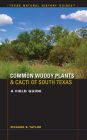Common Woody Plants and Cacti of South Texas: A Field Guide (Texas Natural History Guides) Cover Image