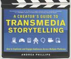 A Creator's Guide to Transmedia Storytelling: How to Captivate and Engage Audiences Across Multiple Platforms Cover Image