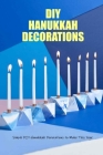 DIY Hanukkah Decorations: Simple DIY Hanukkah Decorations to Make This Year: DIY Ideas to Decorate Your Home for Hanukkah Book Cover Image