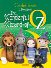 Crochet Stories: L. Frank Baum's the Wonderful Wizard of Oz (Dover Knitting) Cover Image