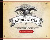 An Astounding Atlas of Altered States: The Real Stories of States That Never Came to Be Cover Image