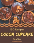 150 Cocoa Cupcake Recipes: Best-ever Cocoa Cupcake Cookbook for Beginners Cover Image