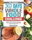The Complete 30 Day Whole Food Challenge: Perfect Guide for Everyone to Form a Healthier Eating Habit with 30-Day Whole Food Meal Plan Cover Image