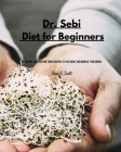 Dr Sebi - Diet for Beginners: Dr. Sebi Diet for everyone. Simple Recipes to Lose Weight and Increase Your Energy Cover Image