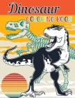 Dinosaurs Coloring Book: Great Gift Dinosaur Toddler Coloring Book for Kids Ages 3-8 Cover Image