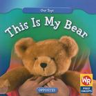This Is My Bear (Our Toys) Cover Image