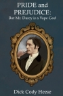 Pride and Prejudice: But Mr. Darcy is a Vape God Cover Image