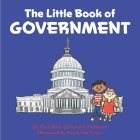 The Little Book of Government: (Children's Book about Government, Introduction to Government and How It Works, Children, Kids Ages 3 10, Preschool, K Cover Image