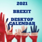 2021 BREXIT Desktop Calendar: Handy sized 8.5