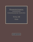 Pennsylvania Consolidated Statutes Title 30 Fish 2020 Edition Cover Image