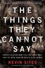 The Things They Cannot Say: Stories Soldiers Won't Tell You about What They've Seen, Done or Failed to Do in War Cover Image